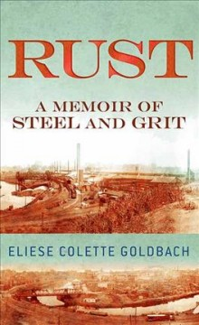 Rust: A Memoir of Steel and Grit - Eliese Colette Goldbach
