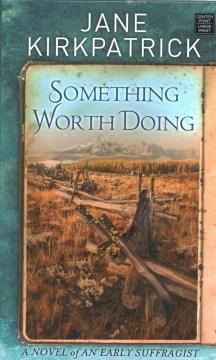 Something Worth Doing - Jane Kirkpatrick