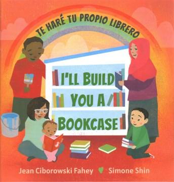 I'll build you a bookcase = Te haré tu propio librero - Jean Ciborowski Fahey