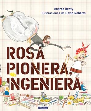 Rosa Pionera, ingeniera - Andrea Beaty