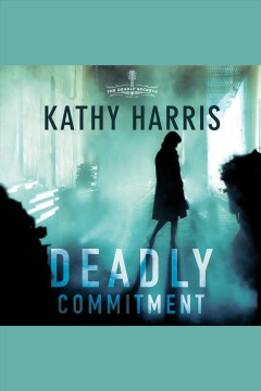 Deadly commitment : a novel - Kathy Harris