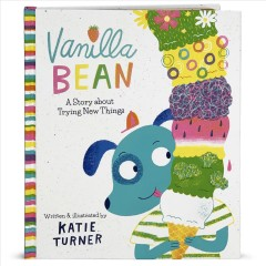 Vanilla Bean : a story about trying new things - Katie Turner