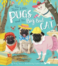 The three little pugs and the big, bad cat - Becky Davies