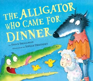 The alligator who came for dinner - Steve Smallman