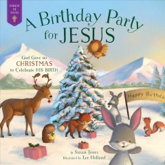 A birthday party for Jesus : God gave us Christmas to celebrate his birth - Susan Jones