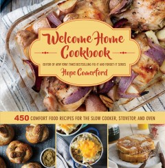 Welcome home cookbook : 450 comfort food recipes for the slow cooker, stovetop, and oven - Hope Comerford