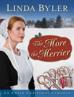 The more the merrier : an Amish Christmas romance - Linda Byler