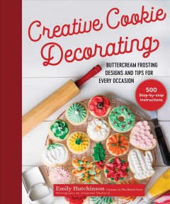 Creative Cookie Decorating : Buttercream Frosting Designs and Tips for Every Occasion - Emily; Chadwick Hutchinson