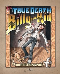 The true death of Billy the Kid : being an authentic narrative of the final days in his brief and turbulent life - Rick author Geary