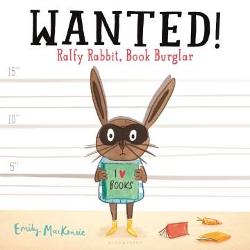 Wanted! Ralfy Rabbit, book burglar - Emily MacKenzie