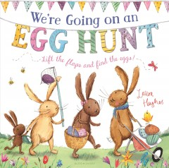 We're going on an egg hunt : lift the flaps and find the eggs! - Laura (Illustrator of children's books) Hughes