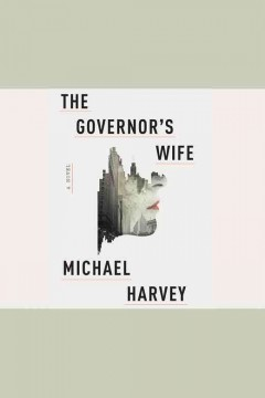 The governor's wife : [a novel] - Michael T Harvey