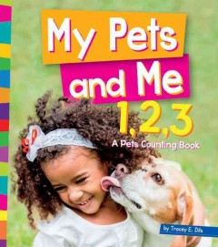 My pets and me 1, 2, 3 : a pets counting book - Tracey E Dils