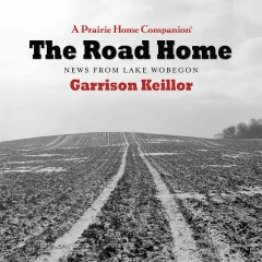 The road home : news from Lake Wobegon - Garrison Keillor