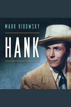 Hank : the short life and long country road of Hank Williams - Mark Ribowsky