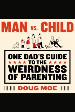 Man vs. child : one dad's guide to the weirdness of parenting - Doug (Comedian) Moe