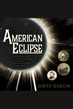 American eclipse : a nation's epic race to catch the shadow of the moon and win the glory of the world - David Baron