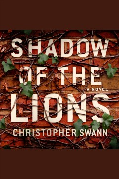 Shadow of the lions : a novel - Christopher Swann