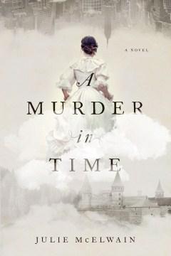 A murder in time : a novel - Julie Mcelwain
