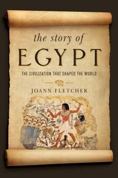 Story of Egypt : The Civilization That Shaped the World - Joann Fletcher
