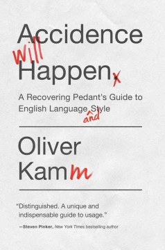 Accidence Will Happen : A Reformed Pedant's Guide to English Language and Style - Oliver Kamm