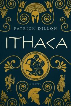 Ithaca : A Novel of Homer's Odyssey - Patrick Dillon