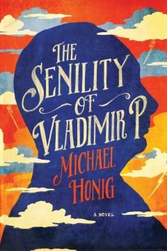 Senility of Vladimir P. - Michael Honig