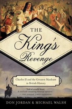 King's Revenge : Charles II and the Greatest Manhunt in British History - Don; Walsh Jordan
