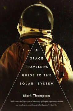 Space Traveler's Guide to the Solar System - Mark Thompson