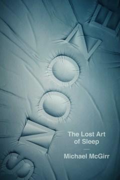 Snooze : The Lost Art of Sleep - Michael McGirr