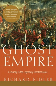Ghost Empire : A Journey to the Legendary Constantinople - Richard Fidler