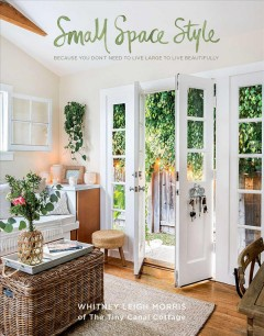 Small Space Style : Because You Don't Have to Live Large to Live Beautifully - Whitney Leigh Morris