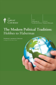 The modern political tradition : hobbes to habermas - Lawrence Cahoone