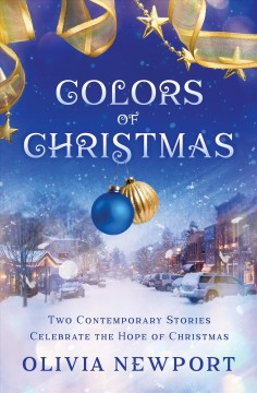 Colors of Christmas : two contemporary stories celebrate the hope of Christmas - Olivia Newport