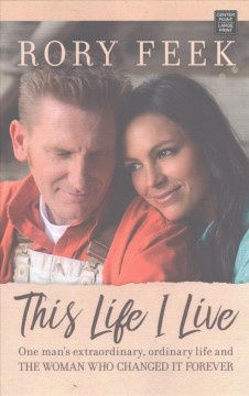 This life I live : one man's extraordinary, ordinary life and the woman who changed it forever - Rory Lee Feek