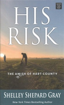 His risk : the Amish of Hart County - Shelley Shepard Gray