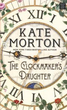 The clockmaker's daughter : a novel - Kate Morton