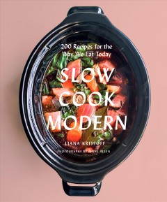 Slow cook modern : 200 recipes for the way we eat today - Liana Krissoff