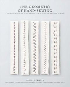 The geometry of hand-sewing : a romance in stitches and embroidery from Alabama Chanin and the School of Making - Natalie Chanin