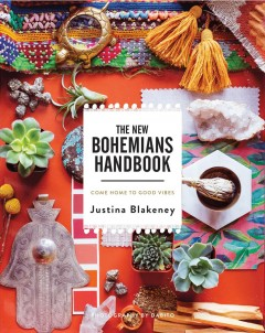 The new Bohemians handbook : come home to good vibes - Justina Blakeney