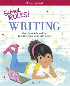 School Rules! Writing : Ideas, How-to's, and Tips to Make You a Whiz With Words - Emma MacLaren; Peterson Henke