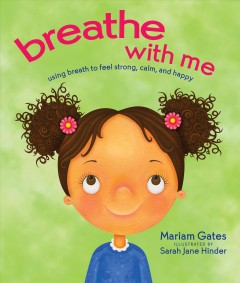 Breathe with me : using breath to feel strong, calm, and happy - Mariam Gates