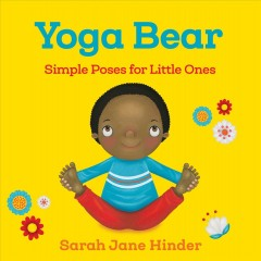 Yoga bear : simple animal poses for little ones - Sarah Jane Hinder