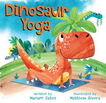 Dinosaur yoga - Mariam Gates