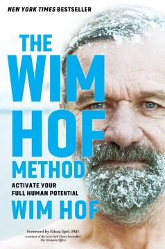 The Wim Hof method : activate your full human potential - Wim Hof
