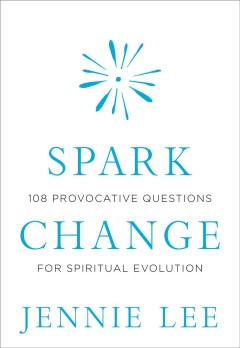 Spark Change : 108 Provocative Questions for Spiritual Evolution - Jennie Lee