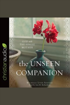 The unseen companion : God with the single mother - Michelle Lynn Senters