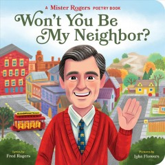 Won't you be my neighbor? - Fred Rogers