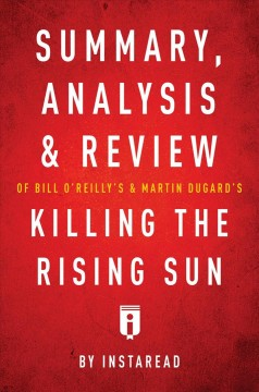 Summary, analysis & review of Bill O'Reilly's and Martin Dugard's Killing the Rising Sun by Instaread