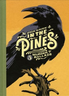 In the pines : 5 murder ballads  / written and drawn by Erik Kriek ; lettering by Fritz Jonker - Erik Kriek
